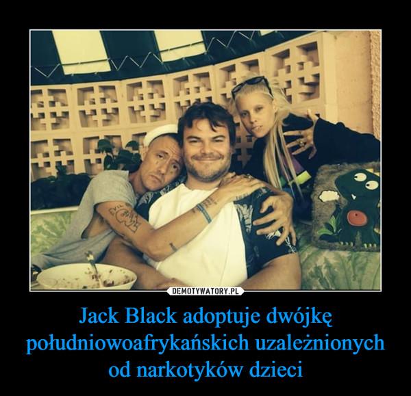 Jack Black adoptuje dwójkę południowoafrykańskich uzależnionych od narkotyków dzieci –