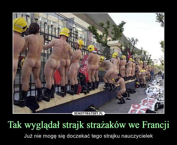 Tak wyglądał strajk strażaków we Francji – Już nie mogę się doczekać tego strajku nauczycielek