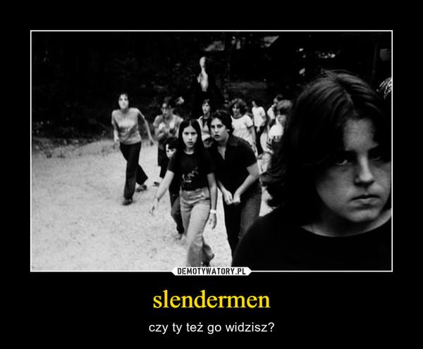 slendermen – czy ty też go widzisz?