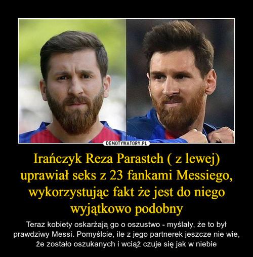Irańczyk Reza Parasteh ( z lewej) uprawiał seks z 23 fankami Messiego, wykorzystując fakt że jest do niego wyjątkowo podobny
