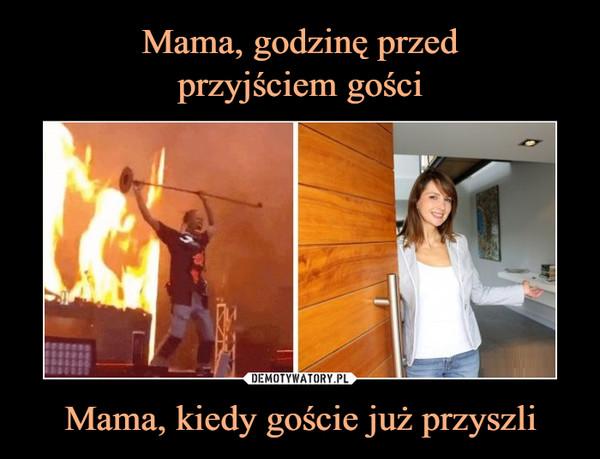 Mama, kiedy goście już przyszli –
