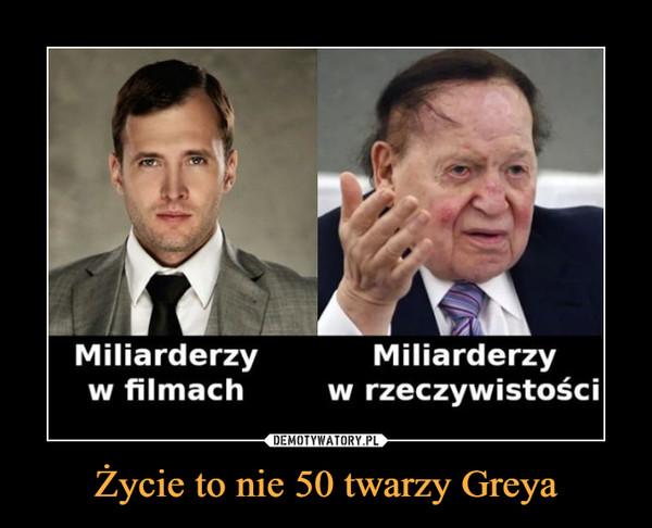 Życie to nie 50 twarzy Greya –