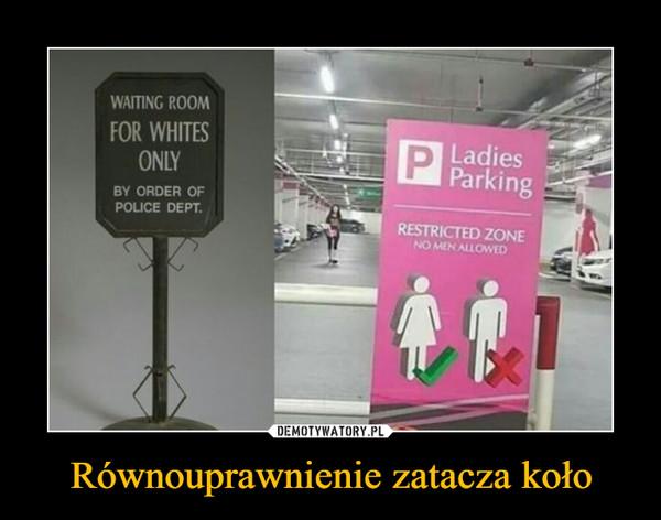 Równouprawnienie zatacza koło –  Waiting room for whites only by order of police dept. ladies parking restricted zone no men allowen