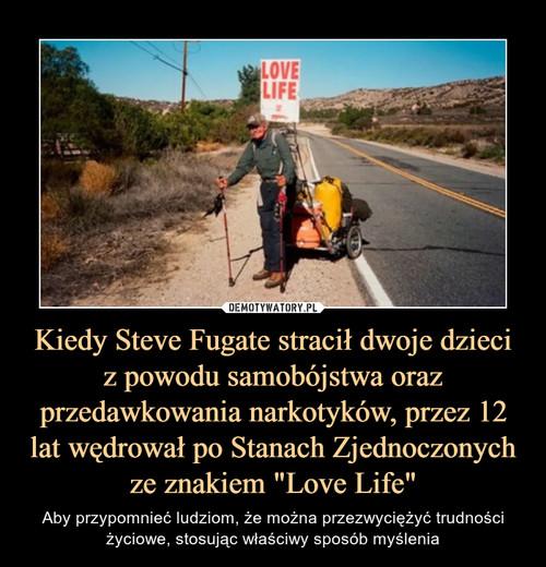 """Kiedy Steve Fugate stracił dwoje dzieci z powodu samobójstwa oraz przedawkowania narkotyków, przez 12 lat wędrował po Stanach Zjednoczonych ze znakiem """"Love Life"""""""