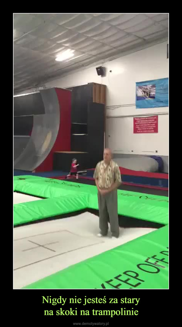 Nigdy nie jesteś za staryna skoki na trampolinie –