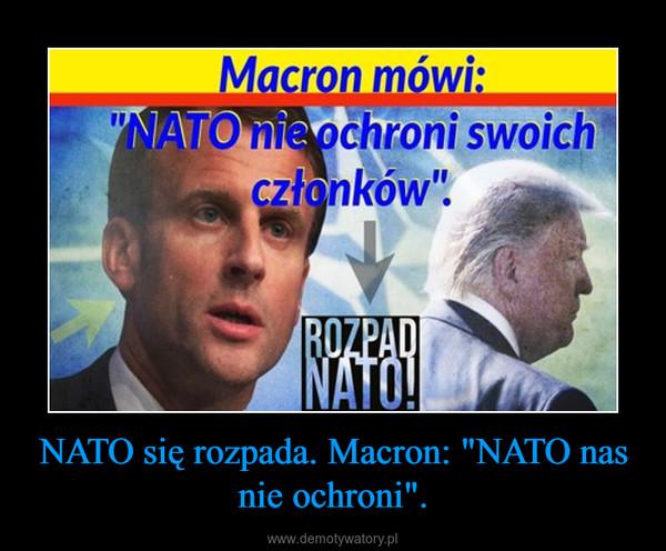 """NATO się rozpada. Macron: """"NATO nas nie ochroni"""". –"""