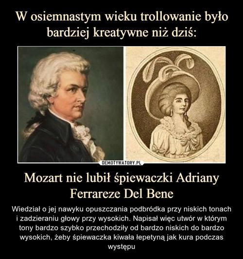 W osiemnastym wieku trollowanie było bardziej kreatywne niż dziś: Mozart nie lubił śpiewaczki Adriany Ferrareze Del Bene