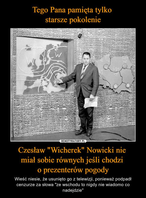 """Czesław """"Wicherek"""" Nowicki nie miał sobie równych jeśli chodzi o prezenterów pogody – Wieść niesie, że usunięto go z telewizji, ponieważ podpadł cenzurze za słowa """"ze wschodu to nigdy nie wiadomo co nadejdzie"""""""