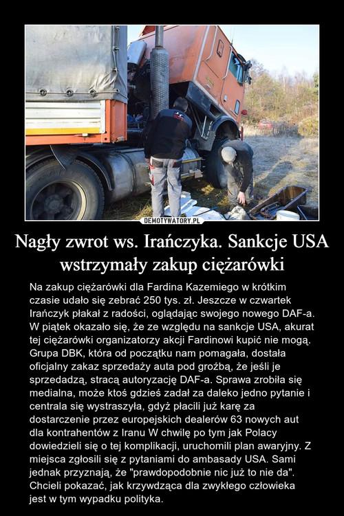 Nagły zwrot ws. Irańczyka. Sankcje USA wstrzymały zakup ciężarówki