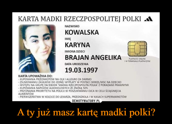 A ty już masz kartę madki polki? –