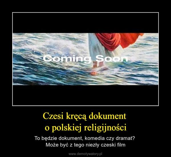 Czesi kręcą dokument o polskiej religijności – To będzie dokument, komedia czy dramat? Może być z tego niezły czeski film
