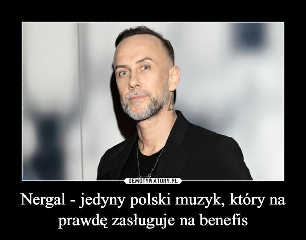 Nergal - jedyny polski muzyk, który na prawdę zasługuje na benefis –