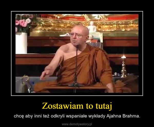 Zostawiam to tutaj – chcę aby inni też odkryli wspaniałe wykłady Ajahna Brahma.