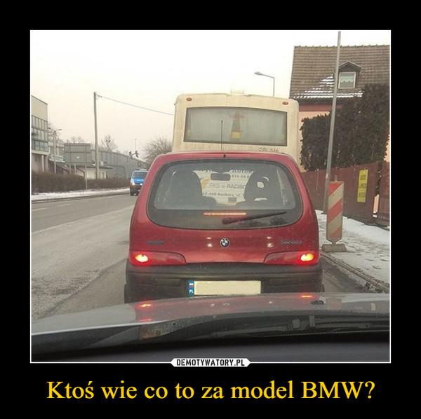 Ktoś wie co to za model BMW? –