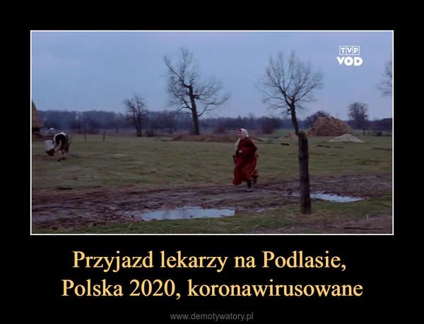 Przyjazd lekarzy na Podlasie, Polska 2020, koronawirusowane –