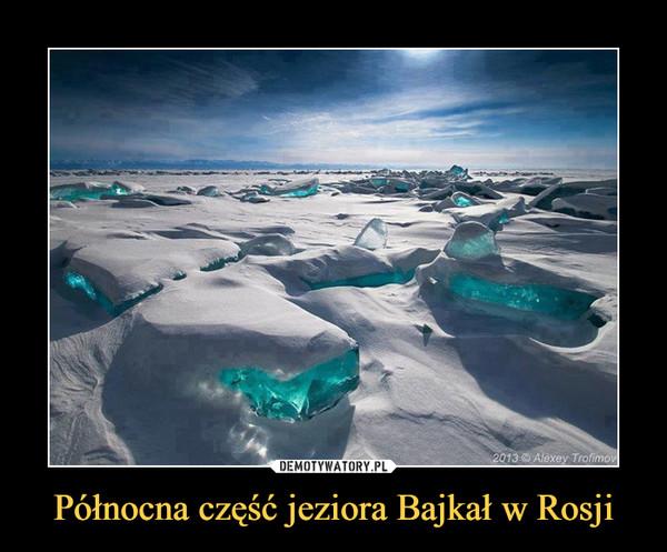 Północna część jeziora Bajkał w Rosji –
