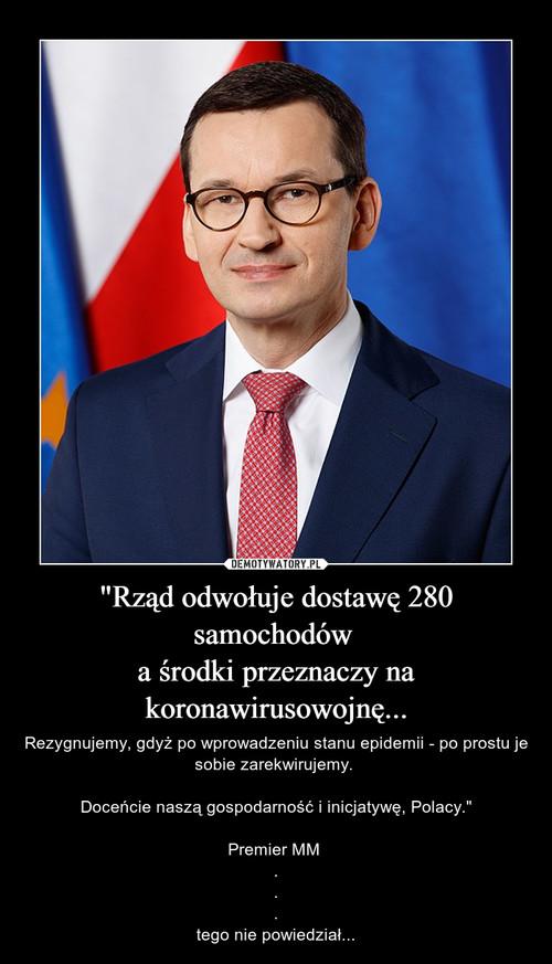 """""""Rząd odwołuje dostawę 280 samochodów  a środki przeznaczy na koronawirusowojnę..."""
