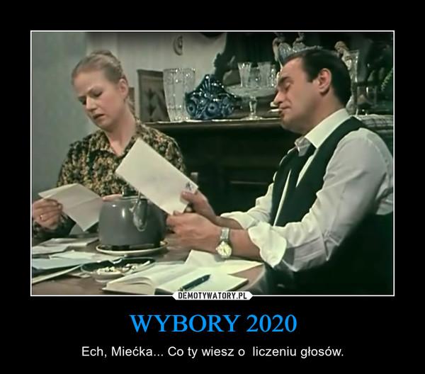 WYBORY 2020 – Ech, Miećka... Co ty wiesz o  liczeniu głosów.