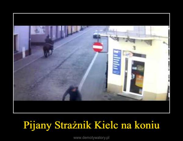 Pijany Strażnik Kielc na koniu –