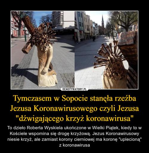 """Tymczasem w Sopocie stanęła rzeźba Jezusa Koronawirusowego czyli Jezusa """"dźwigającego krzyż koronawirusa"""""""