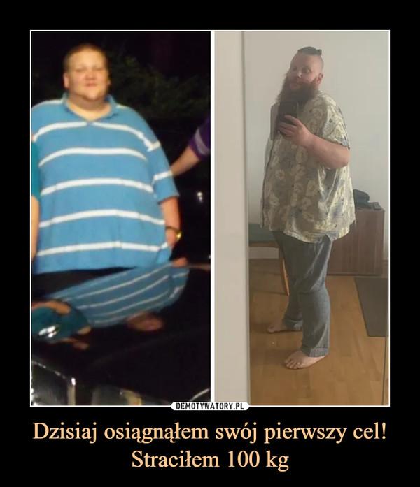 Dzisiaj osiągnąłem swój pierwszy cel! Straciłem 100 kg –