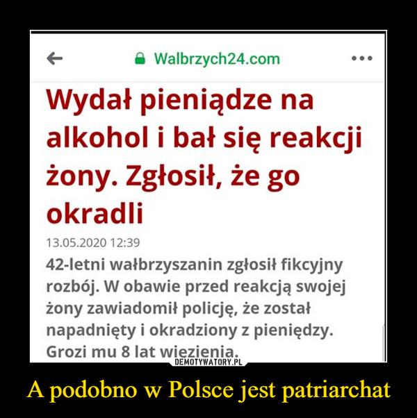 A podobno w Polsce jest patriarchat