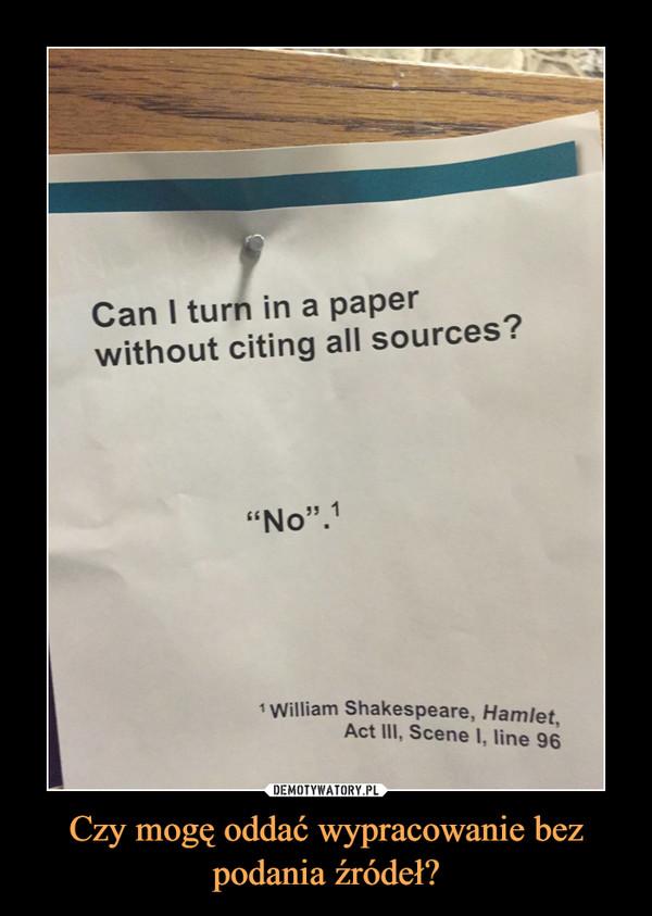Czy mogę oddać wypracowanie bez podania źródeł? –
