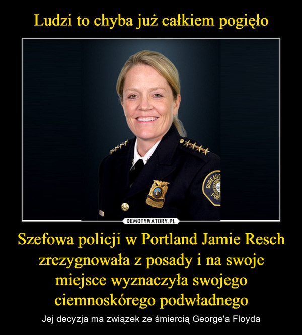 Szefowa policji w Portland Jamie Resch zrezygnowała z posady i na swoje miejsce wyznaczyła swojego ciemnoskórego podwładnego – Jej decyzja ma związek ze śmiercią George'a Floyda