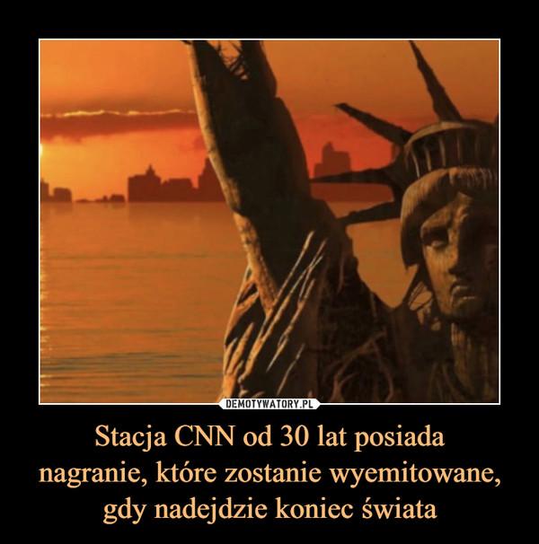 Stacja CNN od 30 lat posiadanagranie, które zostanie wyemitowane, gdy nadejdzie koniec świata –