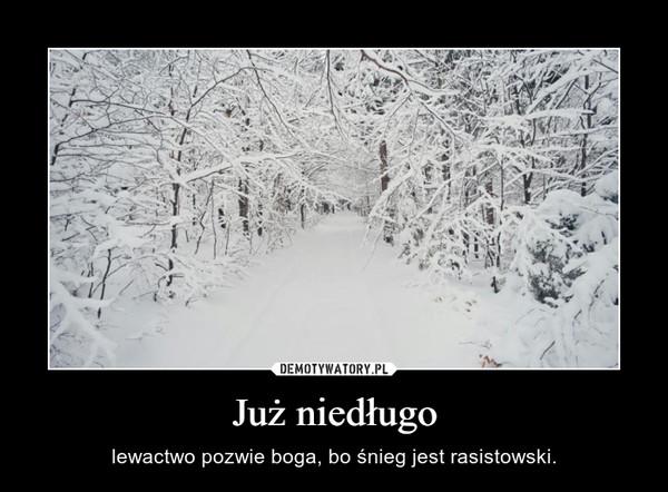 Już niedługo – lewactwo pozwie boga, bo śnieg jest rasistowski.
