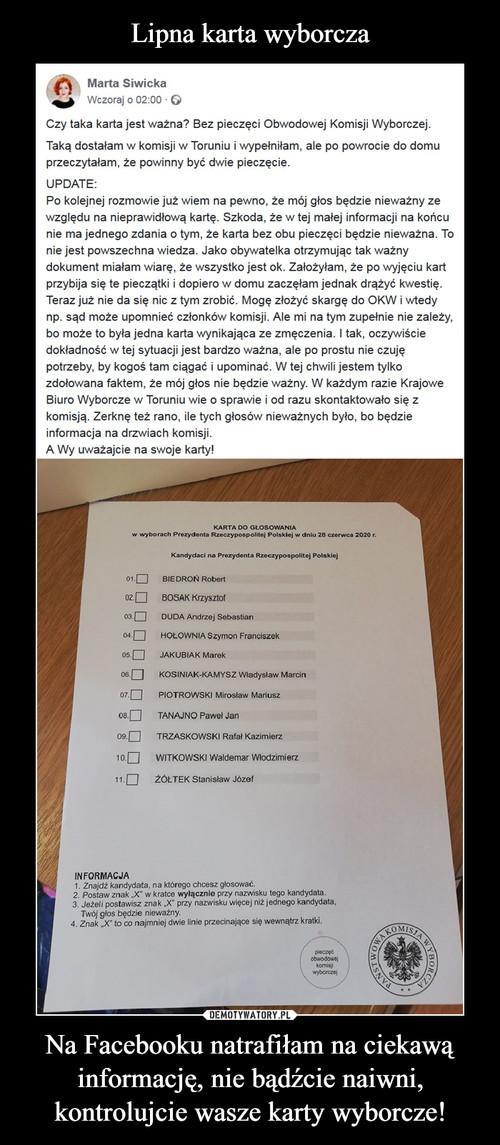 Lipna karta wyborcza Na Facebooku natrafiłam na ciekawą informację, nie bądźcie naiwni, kontrolujcie wasze karty wyborcze!