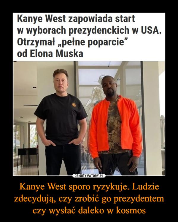 Kanye West sporo ryzykuje. Ludzie zdecydują, czy zrobić go prezydentem czy wysłać daleko w kosmos –