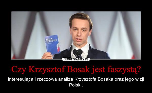 Czy Krzysztof Bosak jest faszystą? – Interesująca i rzeczowa analiza Krzysztofa Bosaka oraz jego wizji Polski.