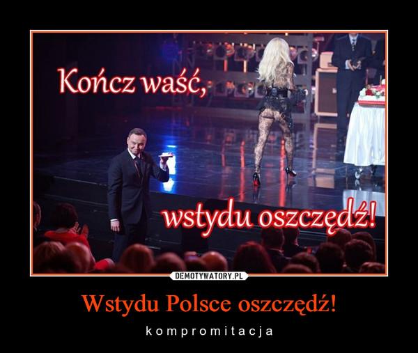 Wstydu Polsce oszczędź! – k o m p r o m i t a c j a