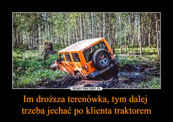 Im droższa terenówka, tym dalej trzeba jechać po klienta traktorem –