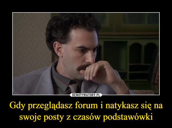 Gdy przeglądasz forum i natykasz się na swoje posty z czasów podstawówki –