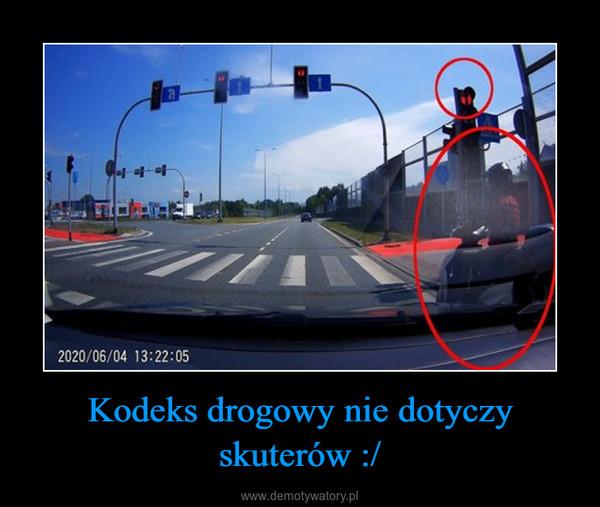 Kodeks drogowy nie dotyczy skuterów :/ –