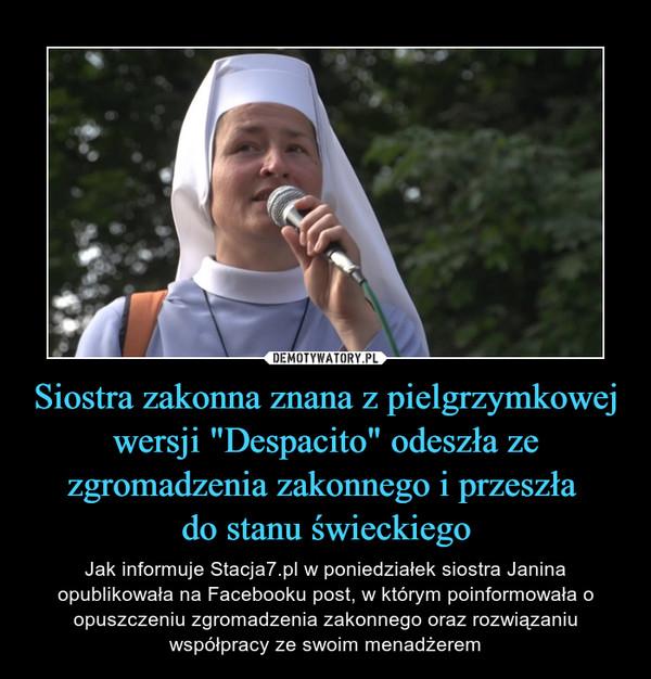 """Siostra zakonna znana z pielgrzymkowej wersji """"Despacito"""" odeszła ze zgromadzenia zakonnego i przeszła do stanu świeckiego – Jak informuje Stacja7.pl w poniedziałek siostra Janina opublikowała na Facebooku post, w którym poinformowała o opuszczeniu zgromadzenia zakonnego oraz rozwiązaniu współpracy ze swoim menadżerem"""