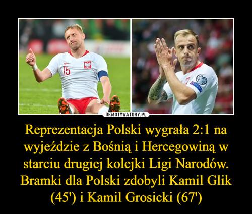 Reprezentacja Polski wygrała 2:1 na wyjeździe z Bośnią i Hercegowiną w starciu drugiej kolejki Ligi Narodów. Bramki dla Polski zdobyli Kamil Glik (45') i Kamil Grosicki (67')
