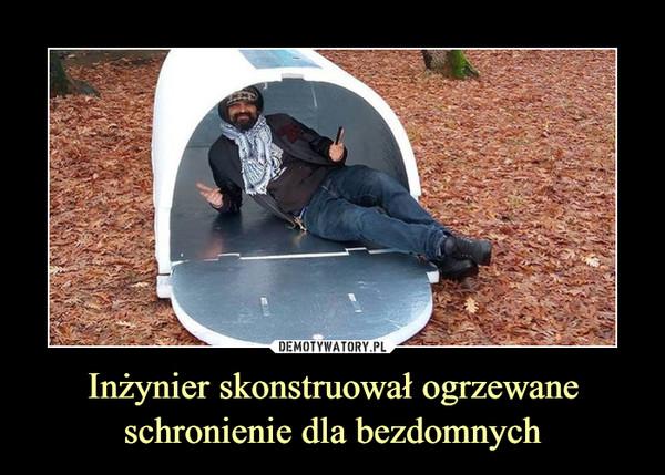 Inżynier skonstruował ogrzewane schronienie dla bezdomnych –