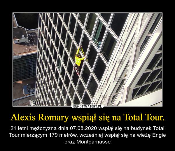 Alexis Romary wspiął się na Total Tour. – 21 letni mężczyzna dnia 07.08.2020 wspiął się na budynek Total Tour mierzącym 179 metrów, wcześniej wspiął się na wieżę Engie oraz Montparnasse