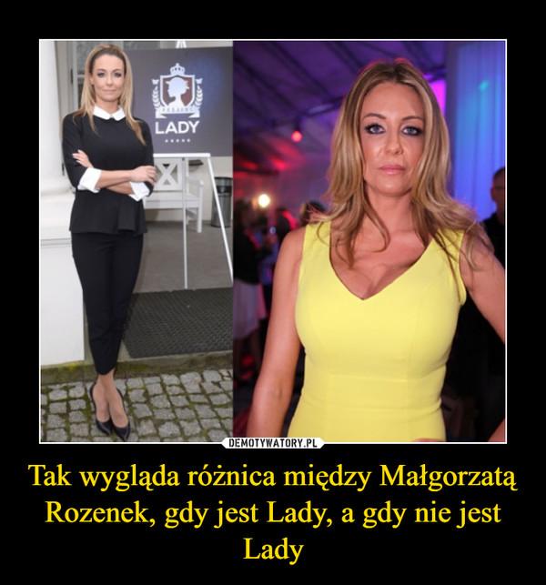 Tak wygląda różnica między Małgorzatą Rozenek, gdy jest Lady, a gdy nie jest Lady –