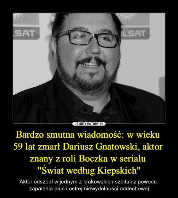 """Bardzo smutna wiadomość: w wieku 59 lat zmarł Dariusz Gnatowski, aktor znany z roli Boczka w serialu """"Świat według Kiepskich"""" – Aktor odszedł w jednym z krakowskich szpitali z powodu zapalenia płuc i ostrej niewydolności oddechowej"""