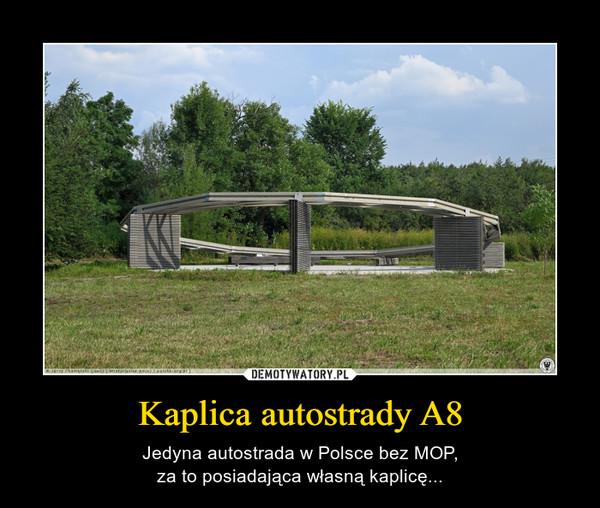 Kaplica autostrady A8 – Jedyna autostrada w Polsce bez MOP,za to posiadająca własną kaplicę...