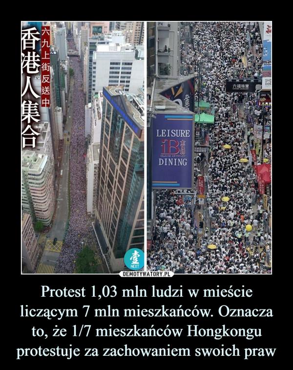Protest 1,03 mln ludzi w mieście liczącym 7 mln mieszkańców. Oznacza to, że 1/7 mieszkańców Hongkongu protestuje za zachowaniem swoich praw –