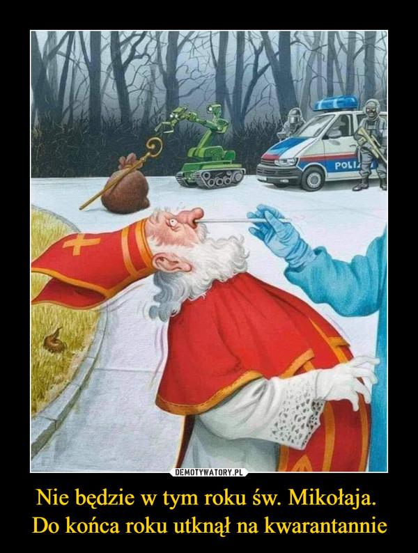 Nie będzie w tym roku św. Mikołaja. Do końca roku utknął na kwarantannie –