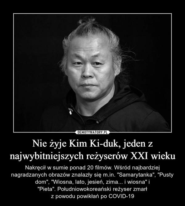 """Nie żyje Kim Ki-duk, jeden z najwybitniejszych reżyserów XXI wieku – Nakręcił w sumie ponad 20 filmów. Wśród najbardziej nagradzanych obrazów znalazły się m.in. """"Samarytanka"""", """"Pusty dom"""", """"Wiosna, lato, jesień, zima... i wiosna""""i """"Pieta"""".Południowokoreański reżyser zmarłz powodu powikłań po COVID-19"""
