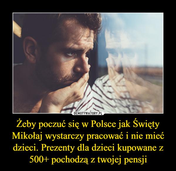 Żeby poczuć się w Polsce jak Święty Mikołaj wystarczy pracować i nie mieć dzieci. Prezenty dla dzieci kupowane z 500+ pochodzą z twojej pensji –