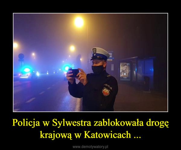 Policja w Sylwestra zablokowała drogę krajową w Katowicach ... –