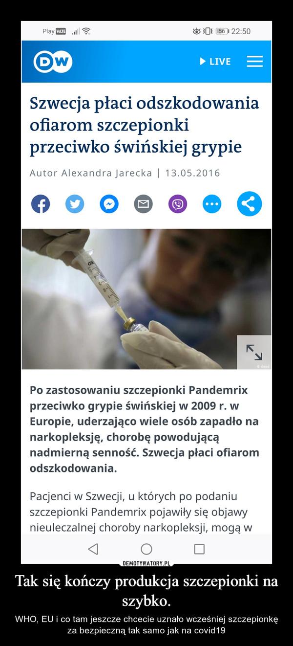 Tak się kończy produkcja szczepionki na szybko. – WHO, EU i co tam jeszcze chcecie uznało wcześniej szczepionkę za bezpieczną tak samo jak na covid19